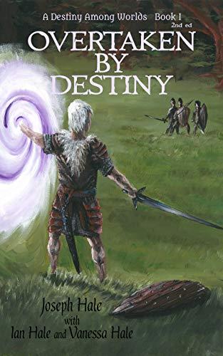 Overtaken by Destiny : Joseph B Hale, Ian B Hale, and Vanessa C Hale