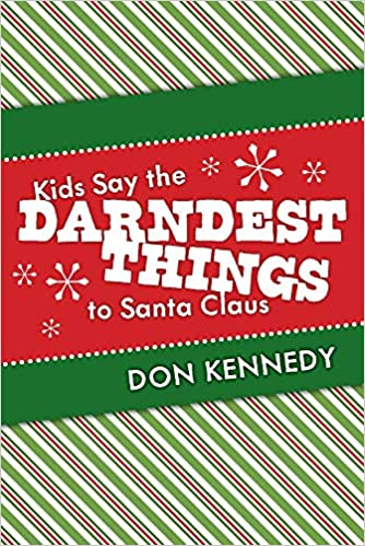 Kids Say the Darndest Things to Santa Claus : Don Kennedy