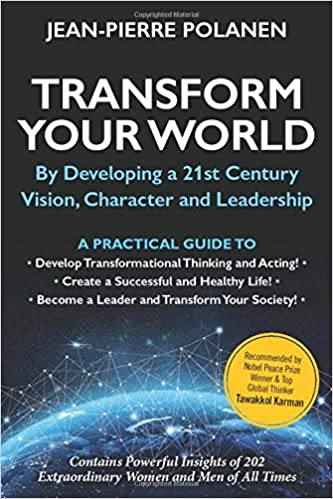 Transform Your World: By Developing a 21st Century Vision, Character and Leadership : Jean-Pierre Polanen