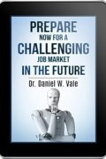 Prepare Now for a challenging Job Market in the Future : Dr. Daniel Vale