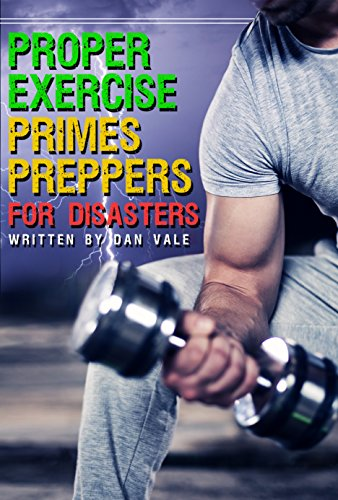 Proper Exercise Primes Preppers for Disasters : Dan Vale