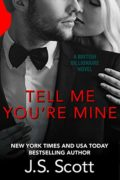 Tell Me You're Mine: The British Billionaires : J.S. Scott