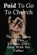 Paid to Go to Church: The True Story of This 24-Year-Old's Deal With His Father : Jon Bell