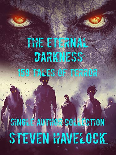 The Eternal Darkness: 159 Tales of Terror : Steven Havlock