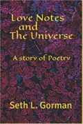 Love Notes and The Universe: A Story of Poetry : Seth L. Gorman