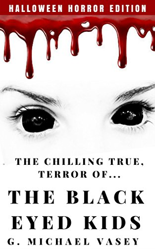 The Chilling, True Terror of the Black-Eyed Kids: A Monster Compilation : G. Michael Vasey