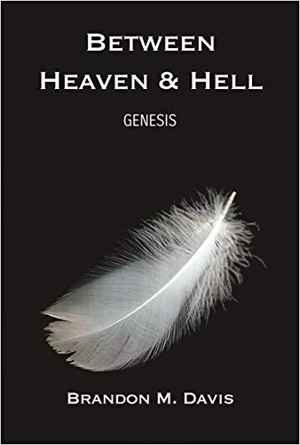 Between Heaven & Hell: Genesis : Brandon M Davis