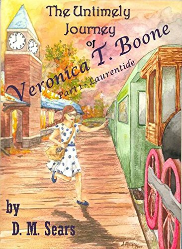 Laurentide (The Untimely Journey of Veronica T. Boone, Part 1) : D.M. Sears