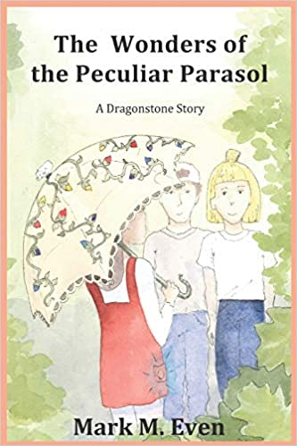 The Wonders of the Peculiar Parasol : Mark M. Even