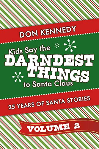 Kids Say The Darndest Things To Santa Claus (Volume 2) : Don Kennedy