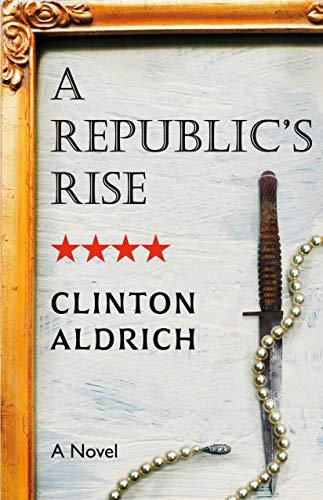 A Republic's Rise : Clinton Aldrich
