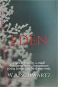 EDEN: A Novel : W. A. Schwartz