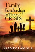 Family Leadership in Times of Crisis : Frantz Lamour