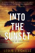 Into the Sunset: A Voyage Of Vicissitude :  Leslie J Nicholls