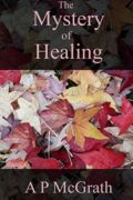 The Mystery of Healing : A P McGrath