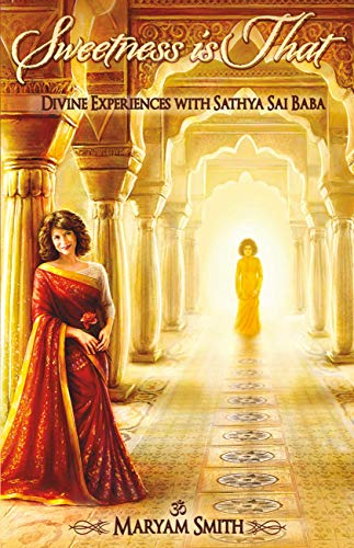 Sweetness is That: Divine Experiences with Sathya Sai Baba : Maryam Smith