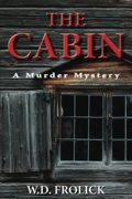 The Cabin: A murder Mystery : W.D. Frolick