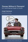 Therapy Without A Therapist: DIY Good Mental Health & Growth : Avigail Abarbanel