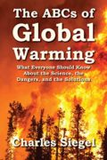 The ABCs of Global Warming: What Everyone Should Know About the Science, the Dangers, and the Solutions : Charles Siegel
