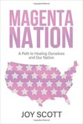Magenta Nation: A Path to Healing Ourselves and Our Nation : Joy Scott