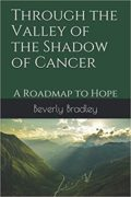 Through the Valley of the Shadow of Cancer: A Roadmap to Hope : Beverly Bradley