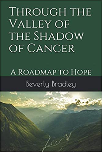 New Self Help Book Through the Valley of the Shadow of Cancer by Beverly Bradley