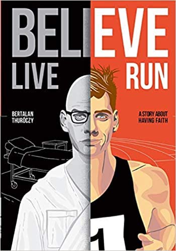 Believe, Live, Run – A Story About Having Faith : Bertalan Thuróczy