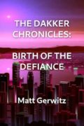 The Dakker Chronicles: Birth of The Defiance : Matt Gerwitz
