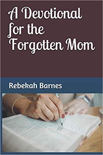 A Devotional for the Forgotten Mom : Rebekah Barnes