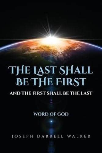The Last Shall Be the First and the First Shall Be the Last : Joseph Darrell Walker