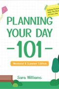 Planning Your Day 101: Helping Preteens Make the Most of Every Day (Weekend & Summer Edition) : Sara Williams
