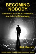 Becoming Nobody: A Personal Account of One Man's Search for Self-Klowledge : Rick Branch