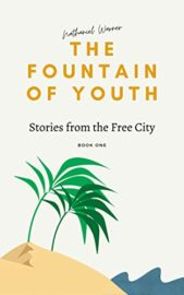 The Fountain of Youth: Stories from the Free City, Book 1 : Nathaniel Warner