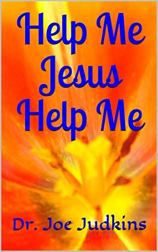 Help Me Jesus Help Me : Dr. Joe Judkins