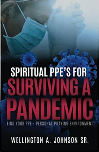 Spiritual PPE'S for Surviving a Pandemic : Wellington A. Johnson Sr.