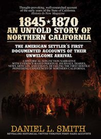 1845-1870: An Untold Story of Northern California : Daniel L. Smith