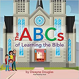 The ABCs of Learning the Bible : Dwayne Douglas