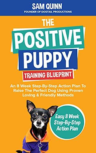 The Positive Puppy Training Blueprint : Sam Quinn