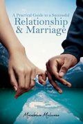 A Practical Guide to a Successful Relationship & Marriage : Maimbolwa Muliwana