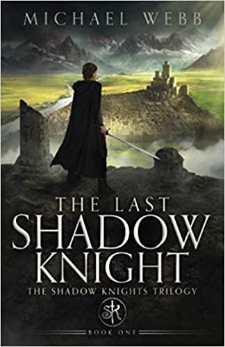 The Last Shadow Knight : Michael Webb