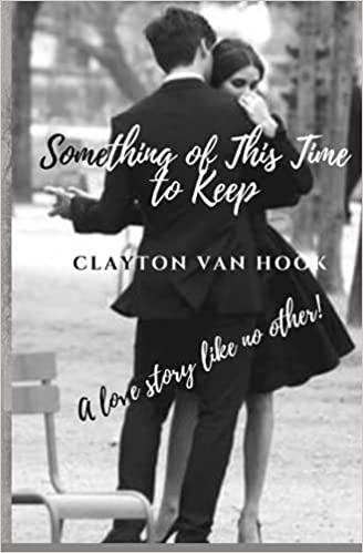 Something of This Time to Keep : Clayton Van Hook