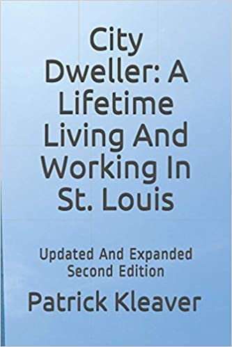 City Dweller: A Lifetime Living And Working In St. Louis : Patrick J. Kleaver