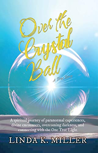 Over the Crystal Ball : Linda K. Miller