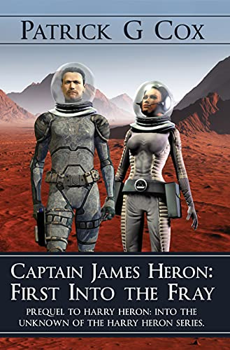 Captain James Heron: First into the Fray : Patrick G. Cox