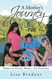 A Mother's Journey: Through Faith, Hope, and Courage : Lisa Brodeur