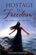 Hostage to Freedom: The Search for the Siren : Richard Sorapure