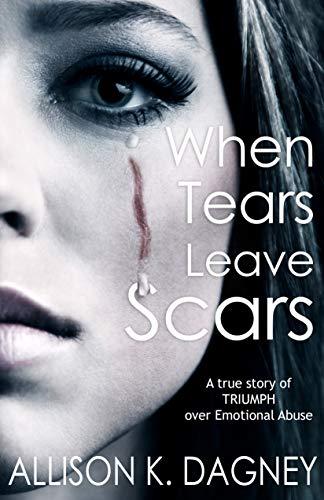 When Tears Leave Scars : Allison Dagney