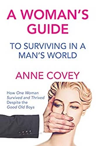 A Woman's Guide to Surviving in a Man's World : Anne Covey