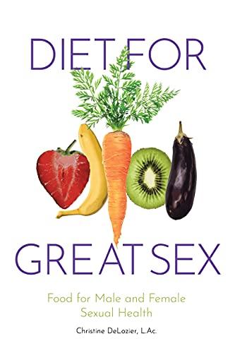 Diet for Great Sex : Christine DeLozier, L.Ac.