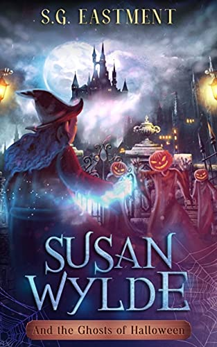 Susan Wylde and the Ghosts of Halloween : S.G. Eastment